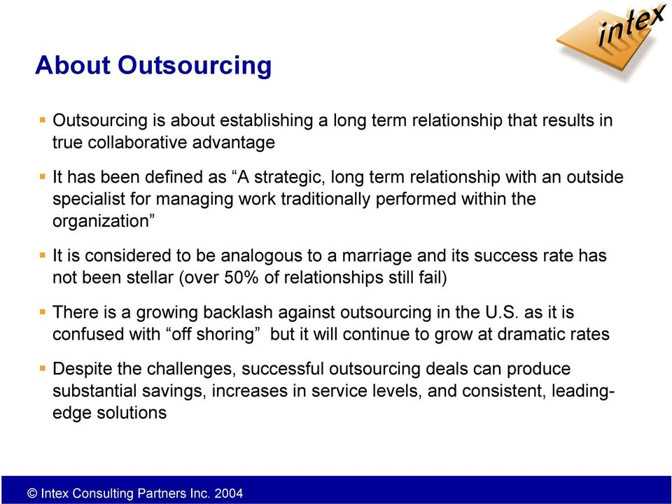 has not been stellar (over 50% of relationships still fail) There is a growing backlash against outsourcing in the U.S.