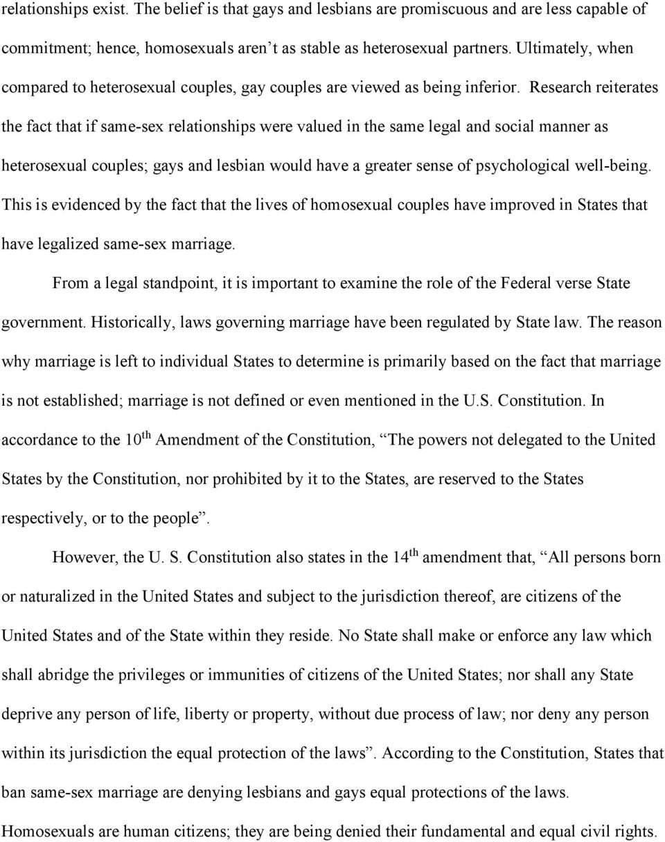 Research reiterates the fact that if same-sex relationships were valued in the same legal and social manner as heterosexual couples; gays and lesbian would have a greater sense of psychological