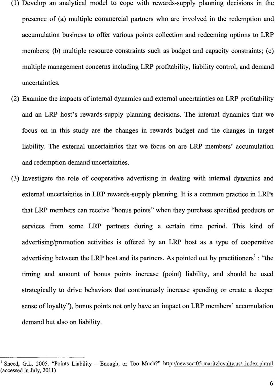 liability control, and demand uncertainties. (2) Examine te impacts of internal dynamics and external uncertainties on LRP profitability and an LRP ost's rewards-supply planning decisions.