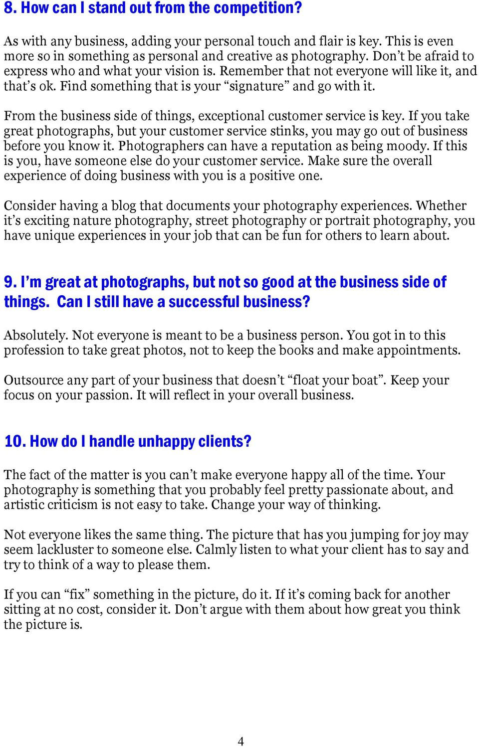 From the business side of things, exceptional customer service is key. If you take great photographs, but your customer service stinks, you may go out of business before you know it.