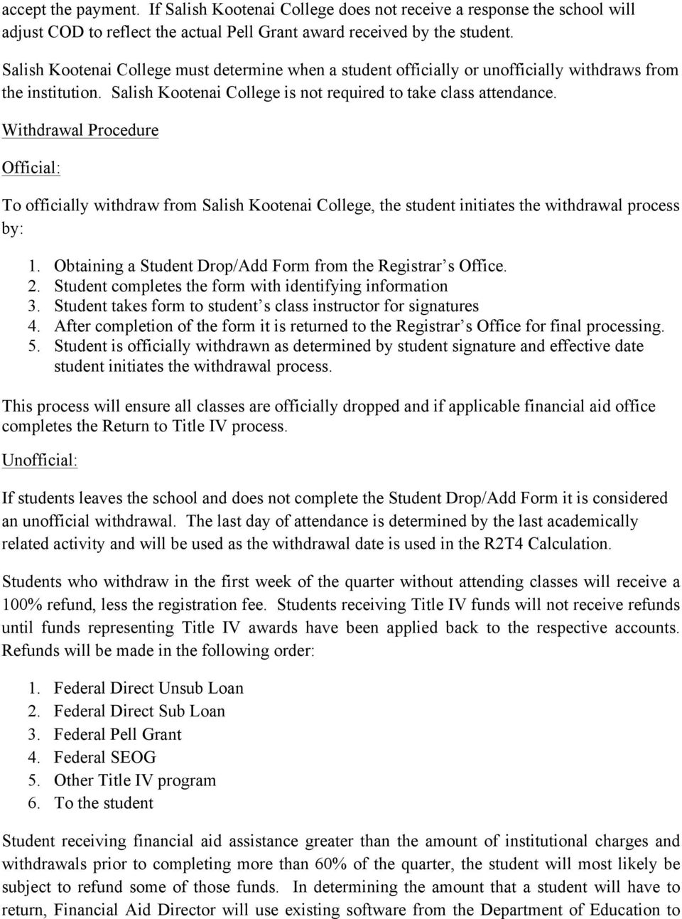 Withdrawal Procedure Official: To officially withdraw from Salish Kootenai College, the student initiates the withdrawal process by: 1. Obtaining a Student Drop/Add Form from the Registrar s Office.