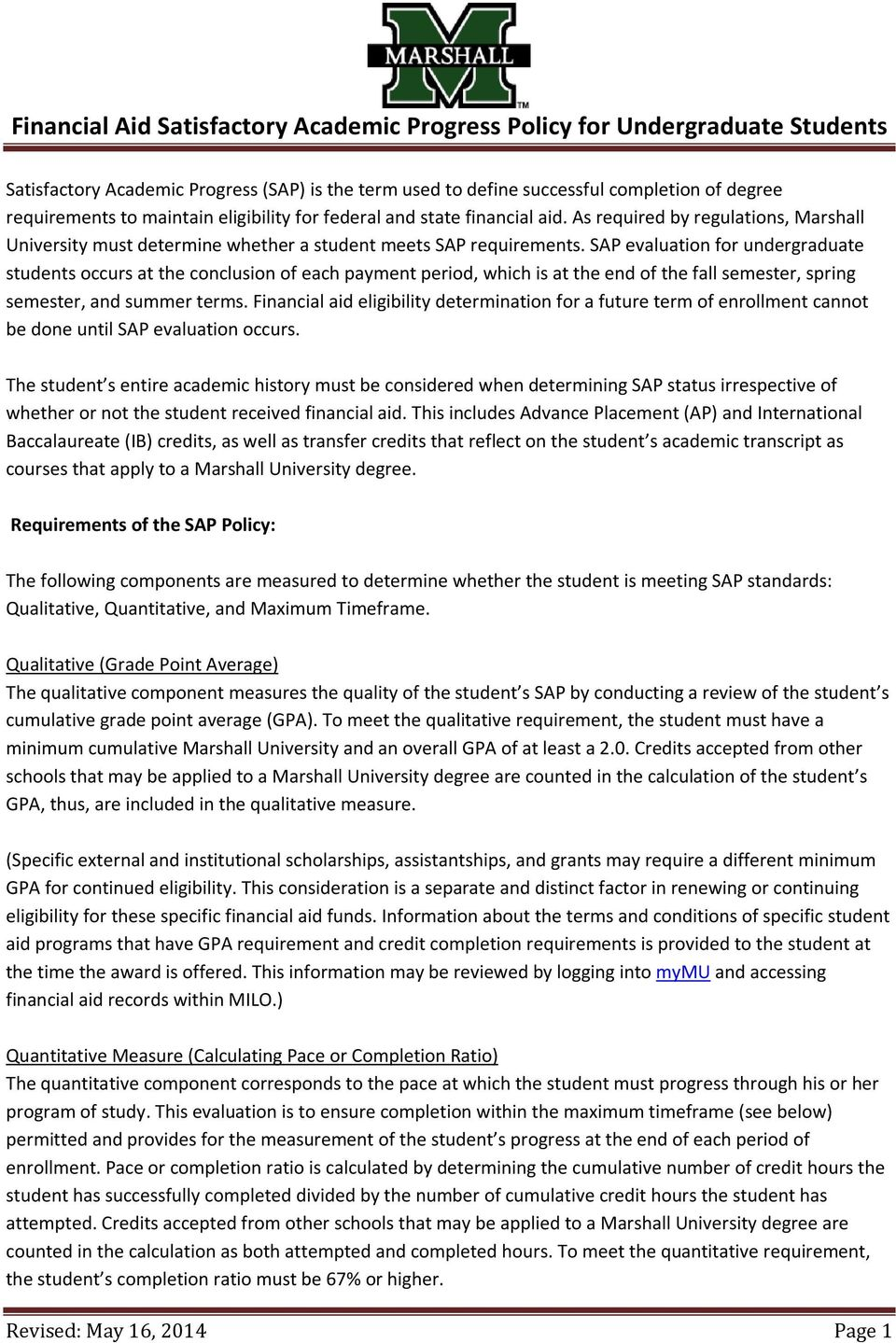 SAP evaluation for undergraduate students occurs at the conclusion of each payment period, which is at the end of the fall semester, spring semester, and summer terms.