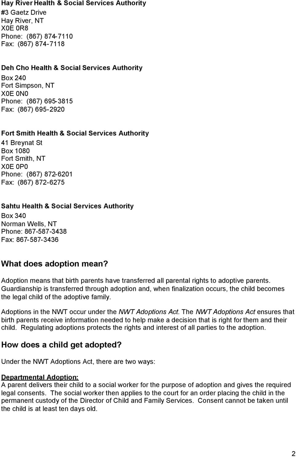 Services Authority Box 340 Norman Wells, NT Phone: 867-587-3438 Fax: 867-587-3436 What does adoption mean? Adoption means that birth parents have transferred all parental rights to adoptive parents.