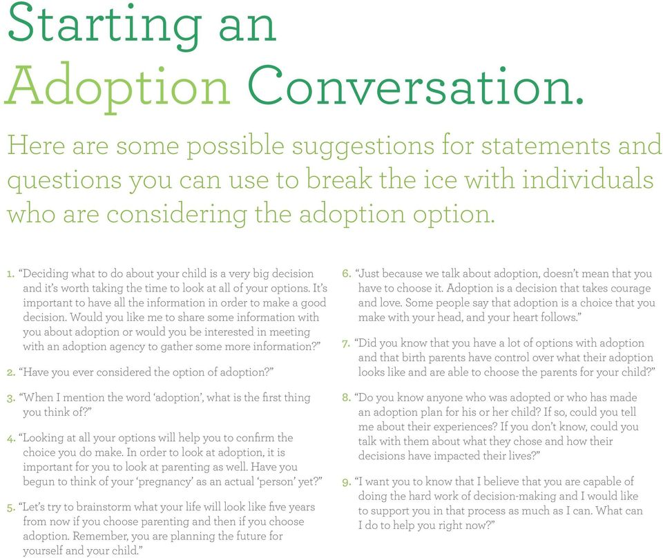 Would you like me to share some information with you about adoption or would you be interested in meeting with an adoption agency to gather some more information? 2.