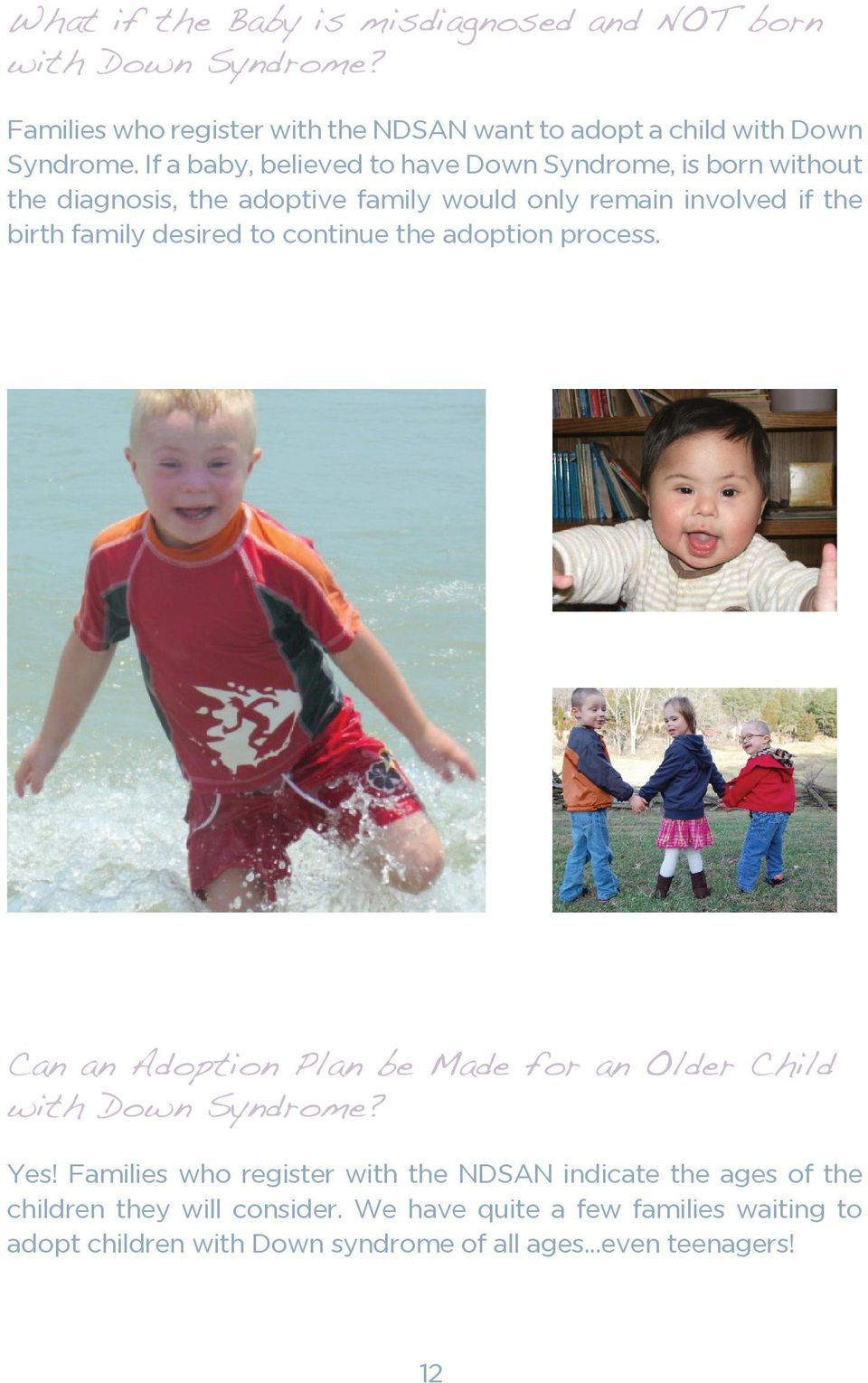 to continue the adoption process. Can an Adoption Plan be Made for an Older Child with Down Syndrome? Yes!