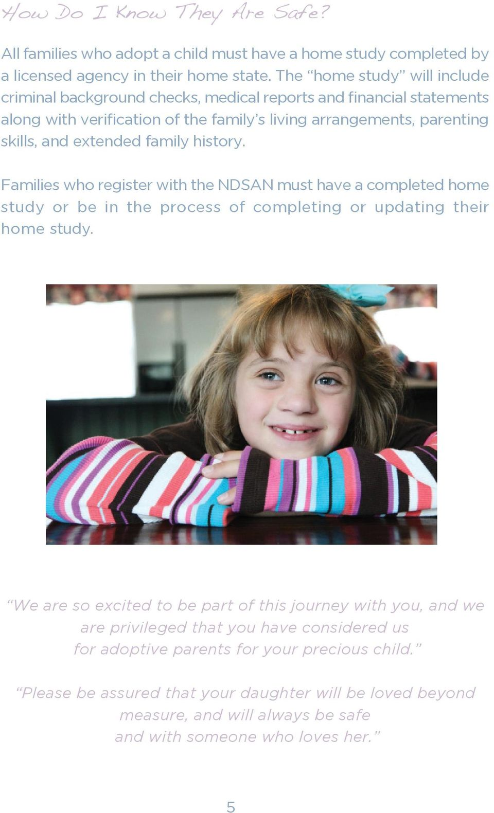 extended family history. Families who register with the NDSAN must have a completed home study or be in the process of completing or updating their home study.