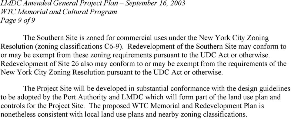 Redevelopment of Site 26 also may conform to or may be exempt from the requirements of the New York City Zoning Resolution pursuant to the UDC Act or otherwise.