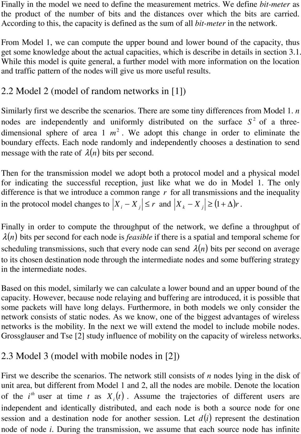 From Model 1, we can compute the upper bound and lower bound of the capacty, thus get some nowledge about the actual capactes, whch s descrbe n detals n secton 3.1. Whle ths model s qute general, a further model wth more nformaton on the locaton and traffc pattern of the nodes wll gve us more useful results.