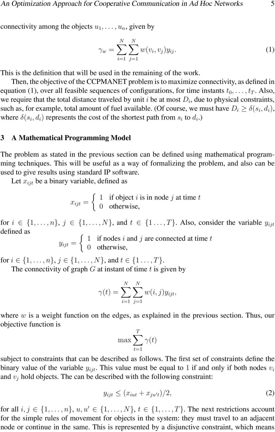 Then, the objective of the CCPMANET problem is to maximize connectivity, as defined in equation (1), over all feasible sequences of configurations, for time instants t 0,..., t T.