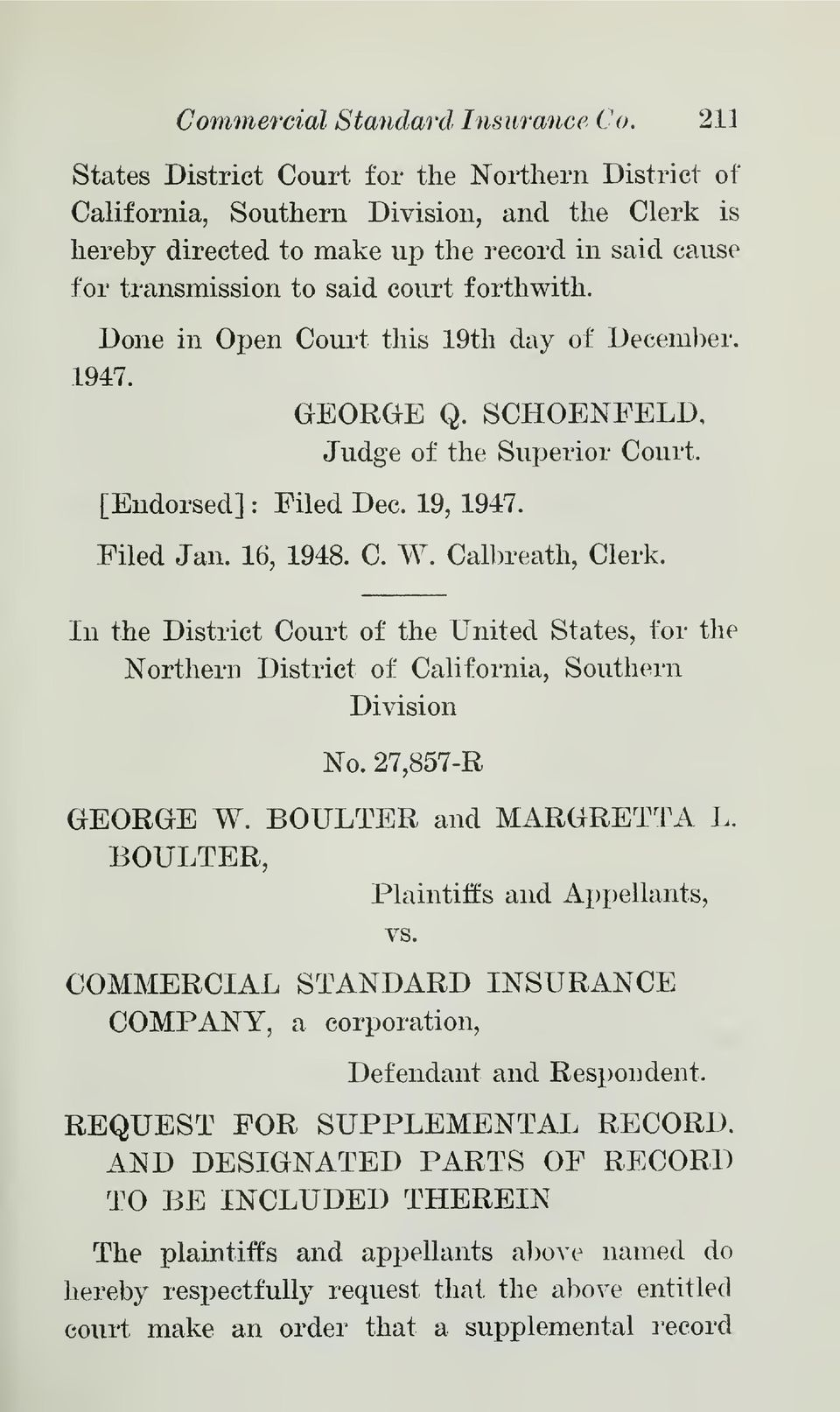 Done in Open Court this 1947. 19th day of Deceml^er, GEORaE Q. SCHOENFELD, Judge of the Superior Court. [Endorsed] : Filed Dec. 19, 1947. Filed Jan. 16, 1948. C. W. Calbreath, Clerk.