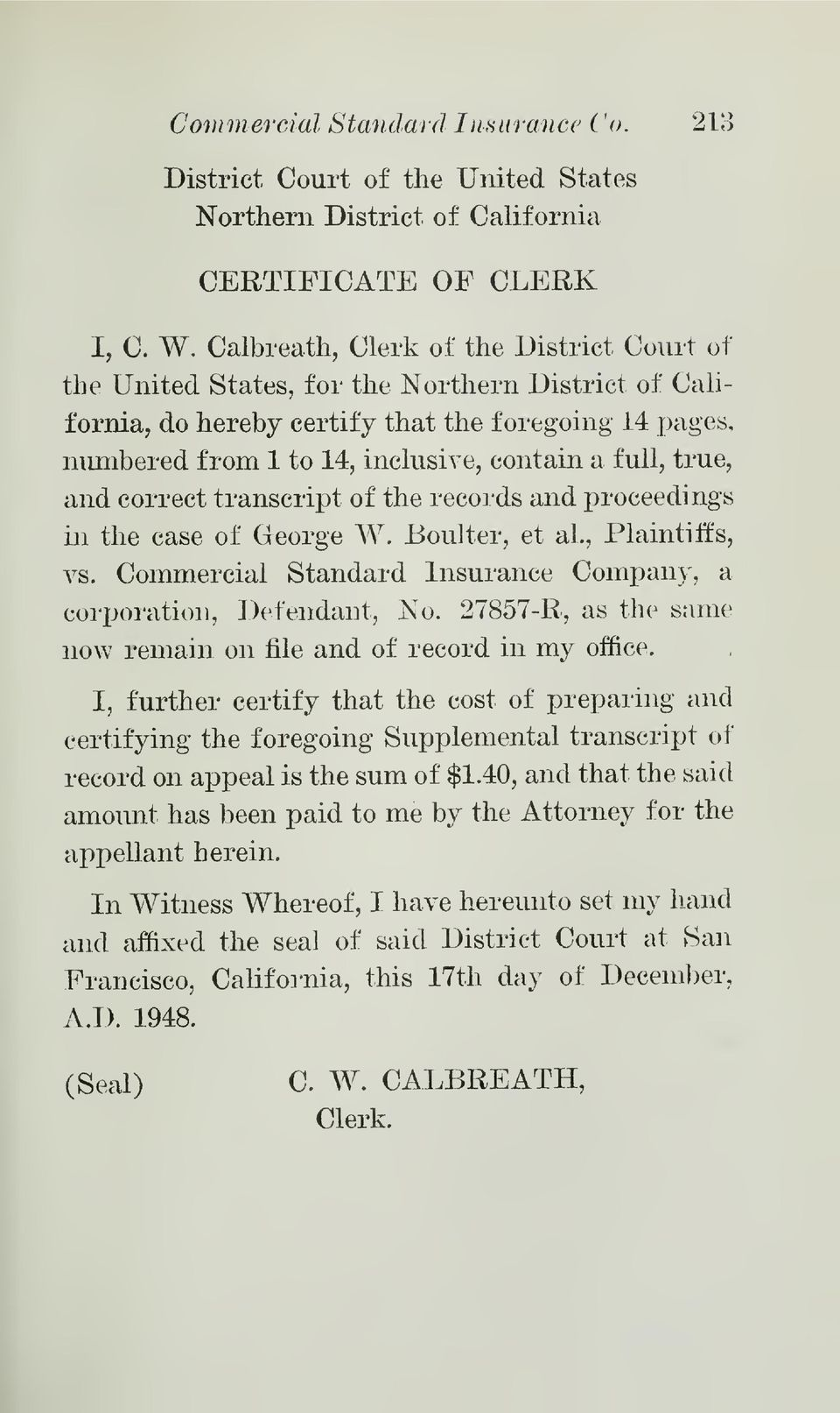 true, and correct transcript of the records and proceedings in the case of George W. Boulter, et al.. Plaintiffs, vs. Commercial Standard Insurance Company, a corporation, ])efendant, No.