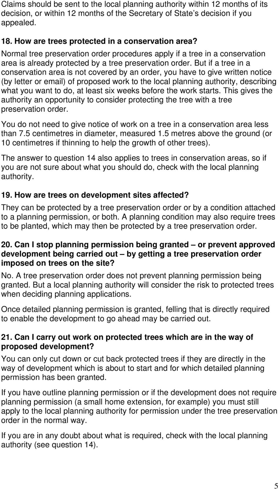 But if a tree in a conservation area is not covered by an order, you have to give written notice (by letter or email) of proposed work to the local planning authority, describing what you want to do,