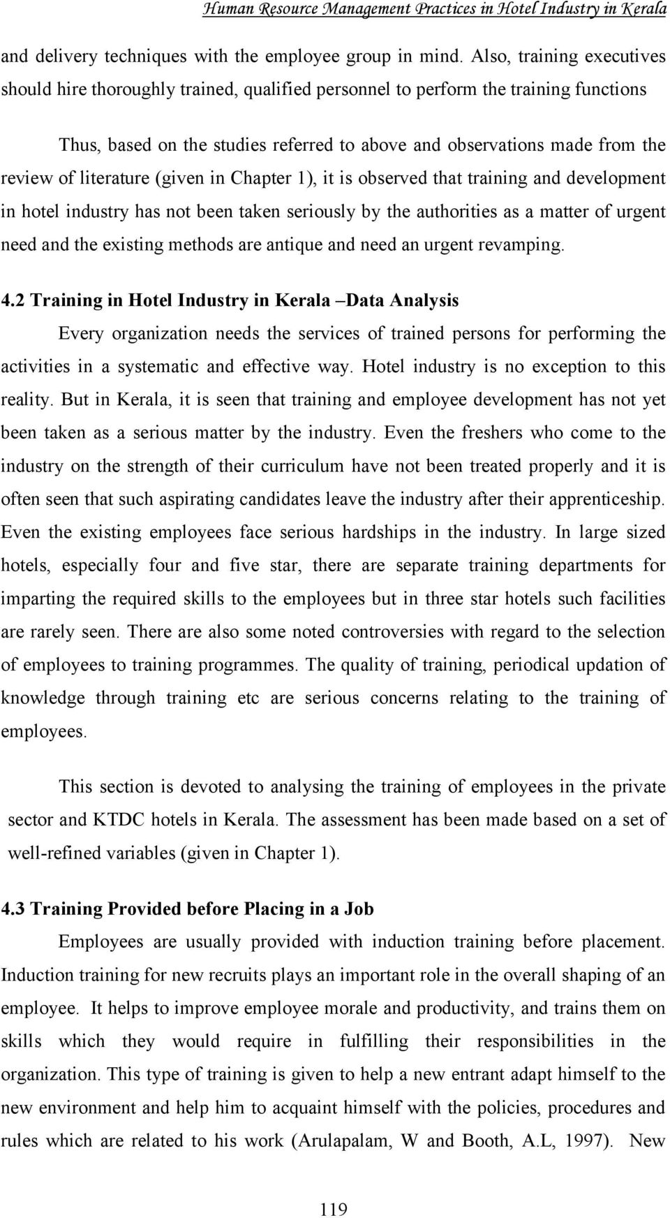 literature (given in Chapter ), it is observed that training and development in hotel industry has not been taken seriously by the authorities as a matter of urgent need and the existing methods are