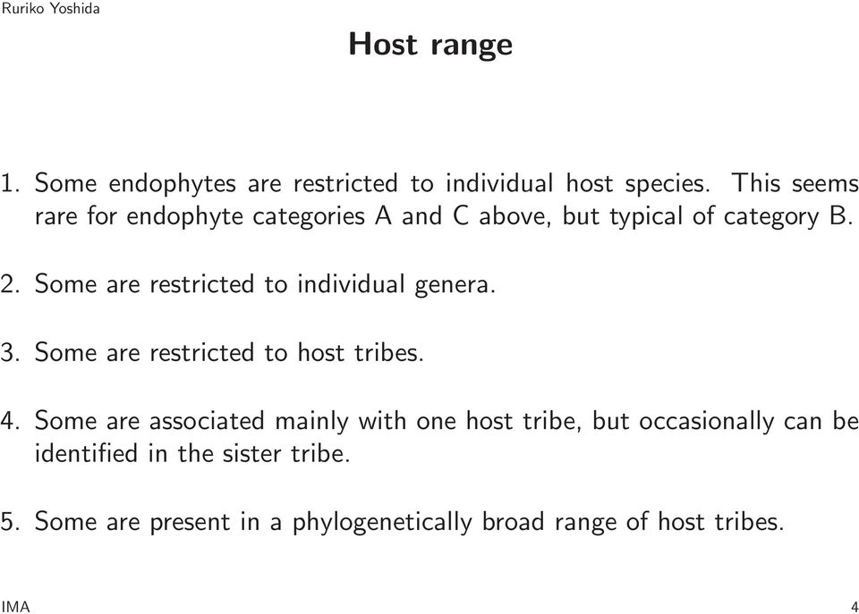Some are restricted to individual genera. 3. Some are restricted to host tribes. 4.