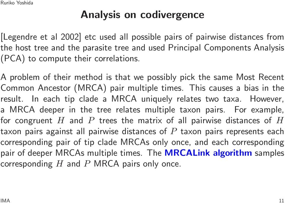 In each tip clade a MRCA uniquely relates two taxa. However, a MRCA deeper in the tree relates multiple taxon pairs.