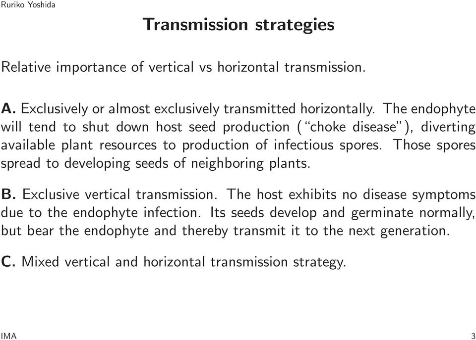 Those spores spread to developing seeds of neighboring plants. B. Exclusive vertical transmission.
