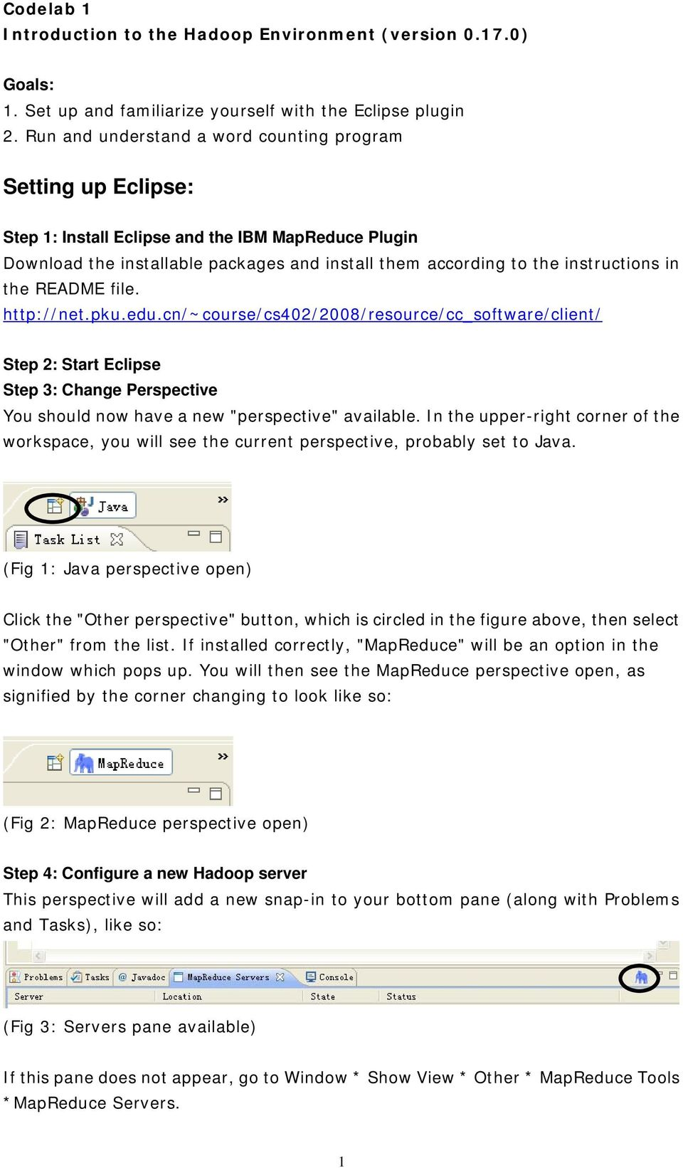"the README file. http://net.pku.edu.cn/~course/cs402/2008/resource/cc_software/client/ Step 2: Start Eclipse Step 3: Change Perspective You should now have a new ""perspective"" available."