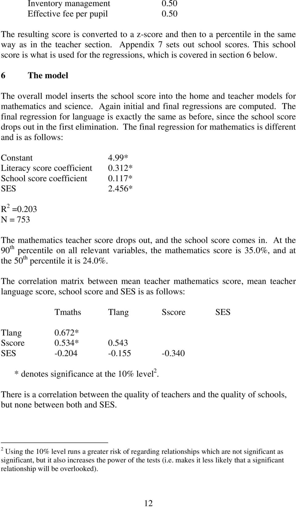 6 The model The overall model inserts the school score into the home and teacher models for mathematics and science. Again initial and final regressions are computed.