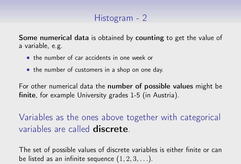 Variables as the ones above together with categorical variables are called discrete.
