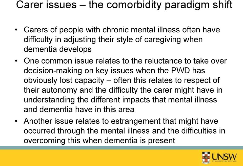 relates to respect of their autonomy and the difficulty the carer might have in understanding the different impacts that mental illness and dementia have in
