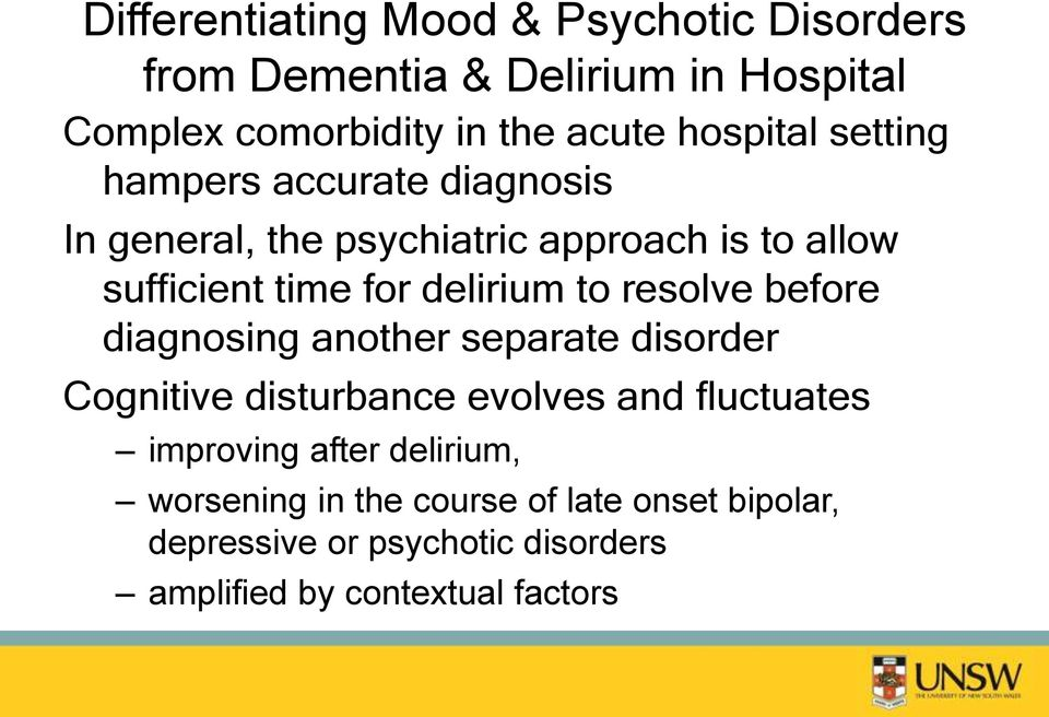 delirium to resolve before diagnosing another separate disorder Cognitive disturbance evolves and fluctuates improving
