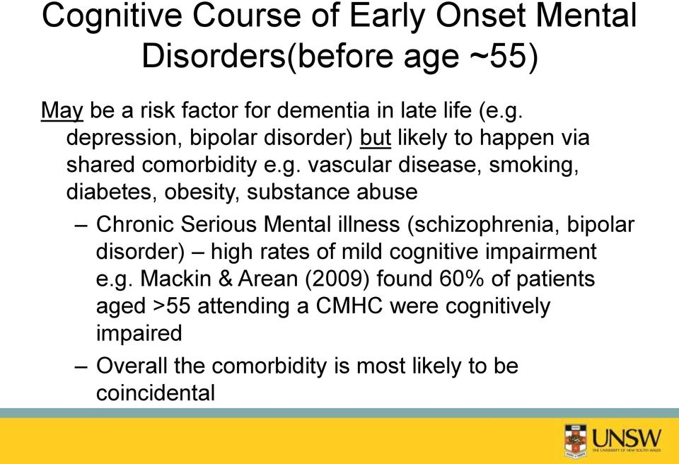 high rates of mild cognitive impairment e.g. Mackin & Arean (2009) found 60% of patients aged >55 attending a CMHC were