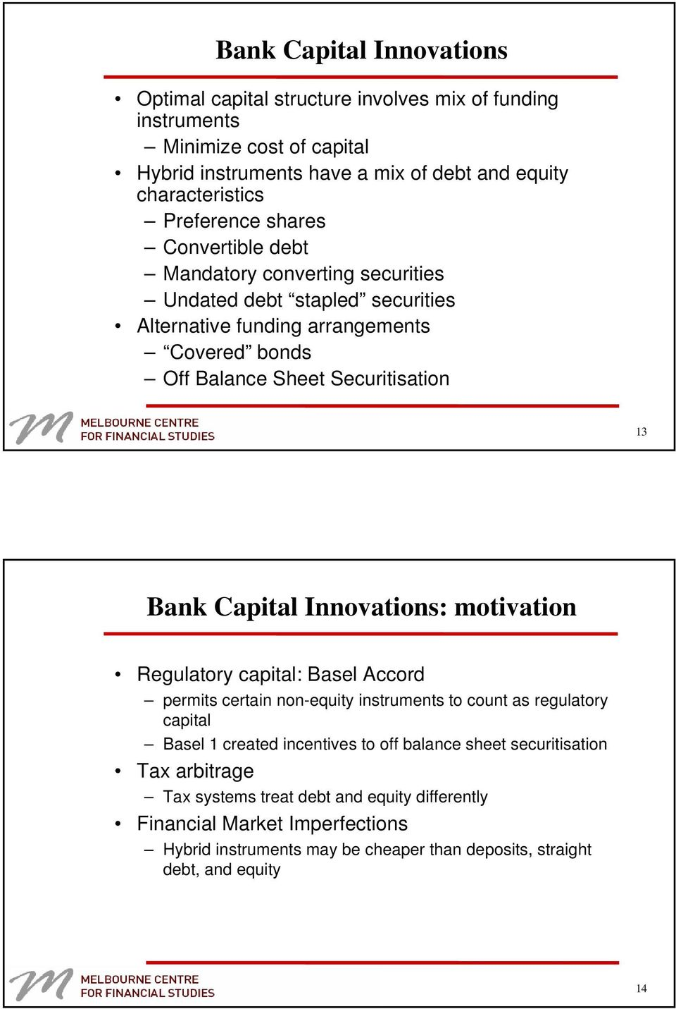 Bank Capital Innovations: motivation Regulatory capital: Basel Accord permits certain non-equity instruments to count as regulatory capital Basel 1 created incentives to off balance