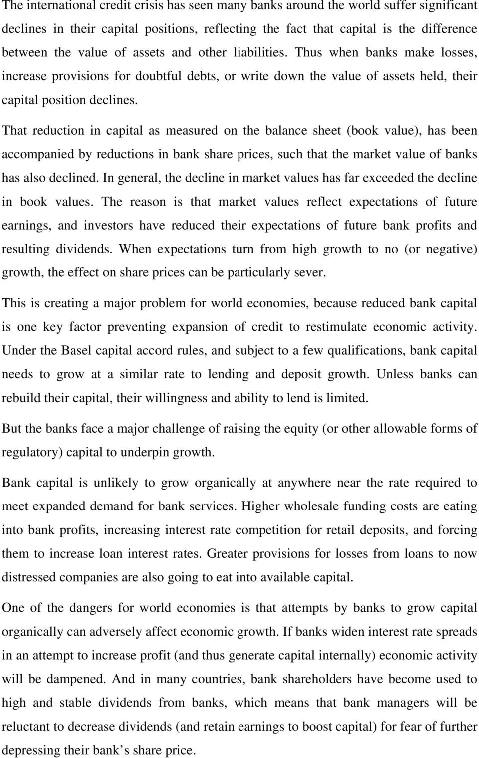That reduction in capital as measured on the balance sheet (book value), has been accompanied by reductions in bank share prices, such that the market value of banks has also declined.