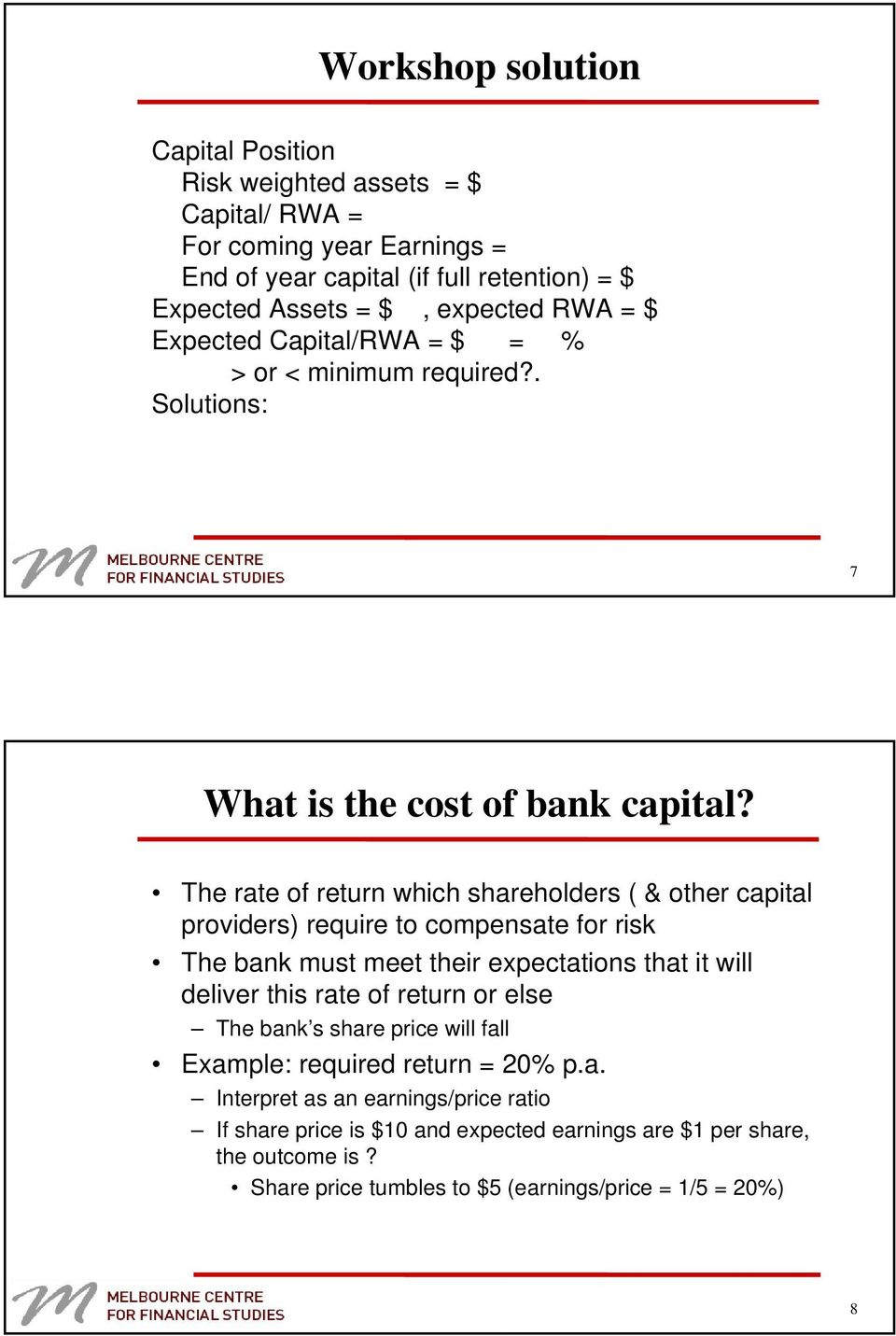 The rate of return which shareholders ( & other capital providers) require to compensate for risk The bank must meet their expectations that it will deliver this rate of return