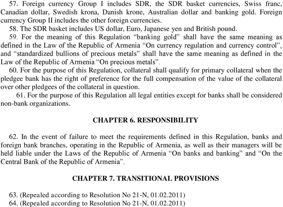 For the meaning of this Regulation banking gold shall have the same meaning as defined in the Law of the Republic of Armenia On currency regulation and currency control, and standardized bullions of