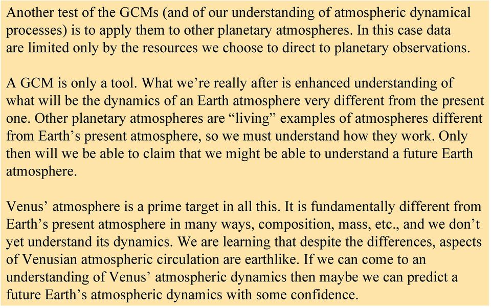 What we re really after is enhanced understanding of what will be the dynamics of an Earth atmosphere very different from the present one.