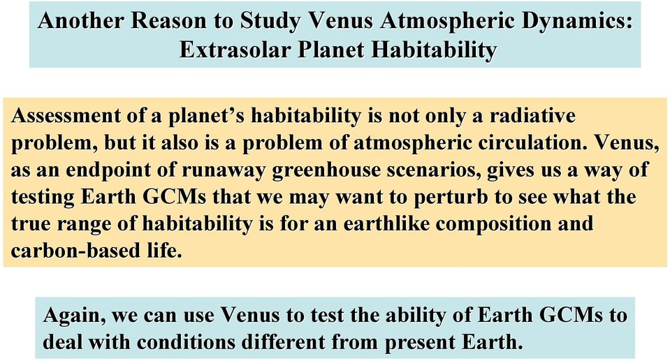 Venus, as an endpoint of runaway greenhouse scenarios, gives us a way of testing Earth GCMs that we may want to perturb to see what