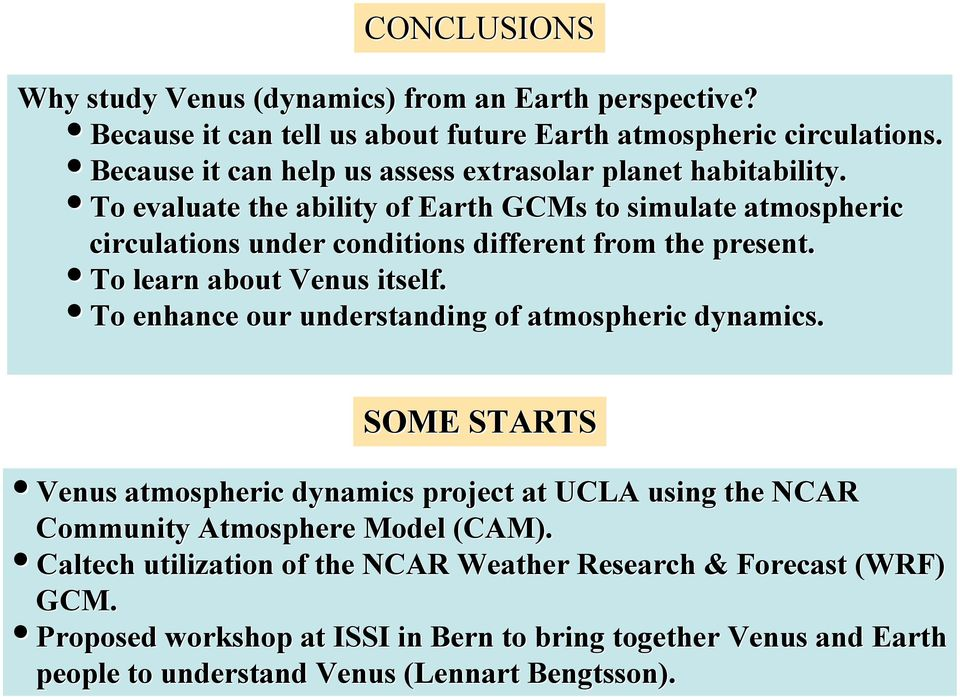 To evaluate the ability of Earth GCMs to simulate atmospheric circulations under conditions different from the present. To learn about Venus itself.