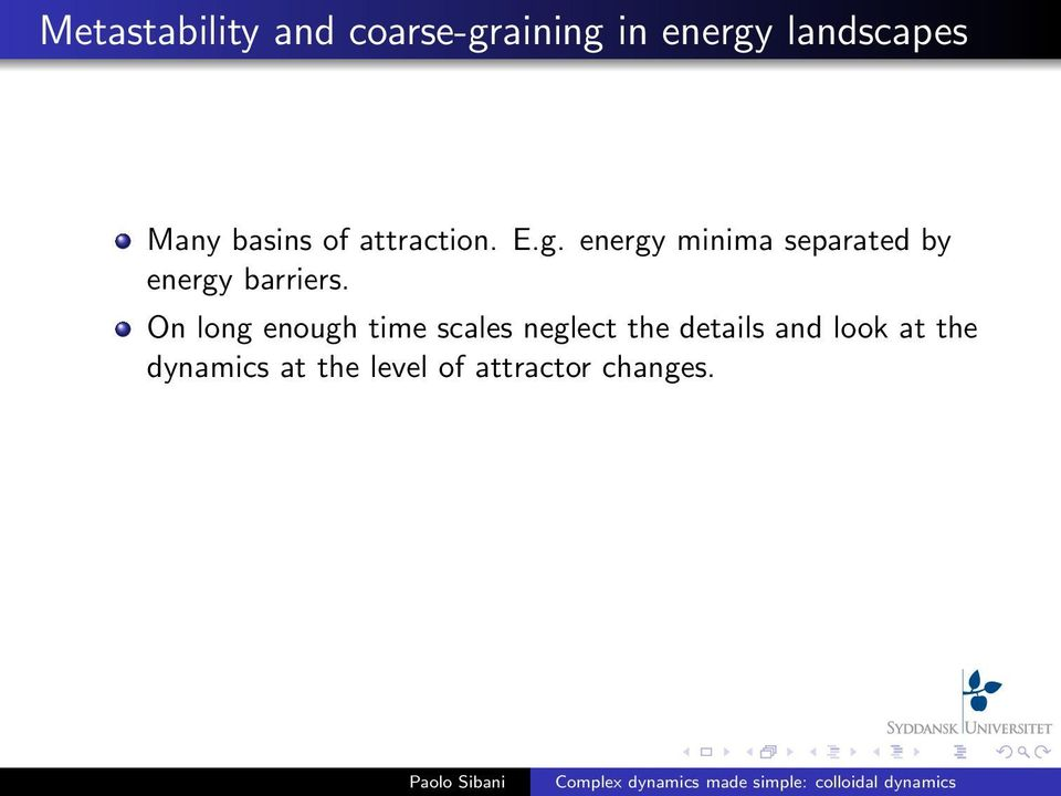 energy minima separated by energy barriers.