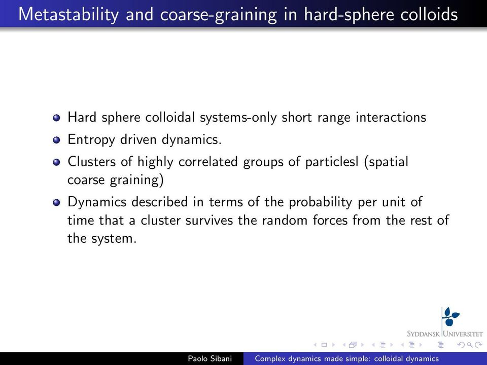 Clusters of highly correlated groups of particlesl (spatial coarse graining) Dynamics