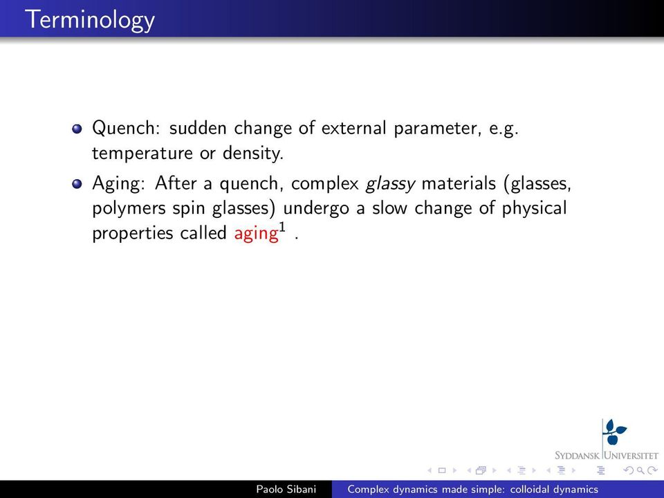 Aging: After a quench, complex glassy materials