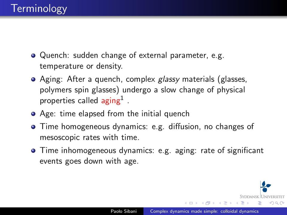 physical properties called aging 1. Age: time elapsed from the initial quench Time homogeneous dynamics: e.g. diffusion, no changes of mesoscopic rates with time.