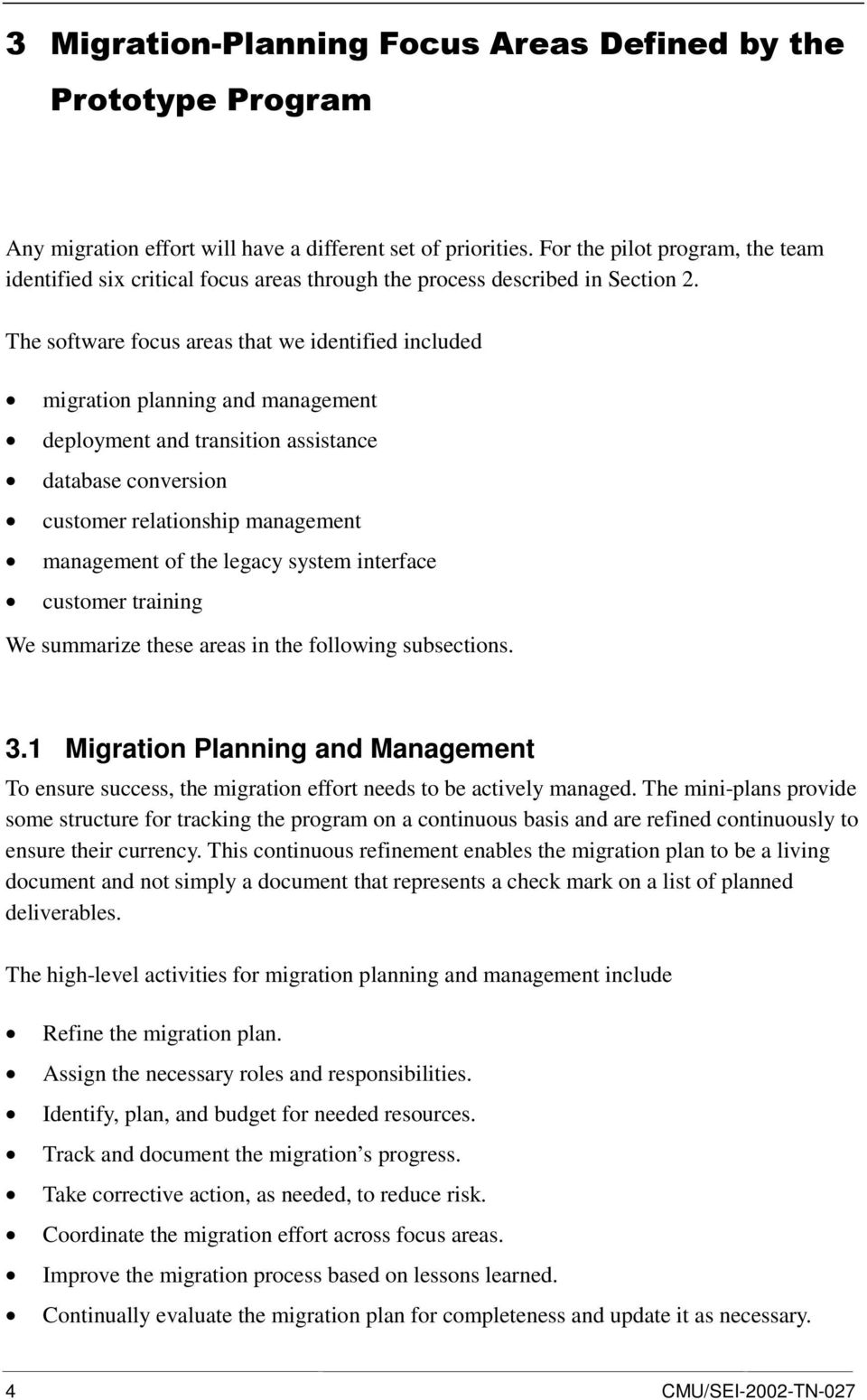 The software focus areas that we identified included migration planning and management deployment and transition assistance database conversion customer relationship management management of the