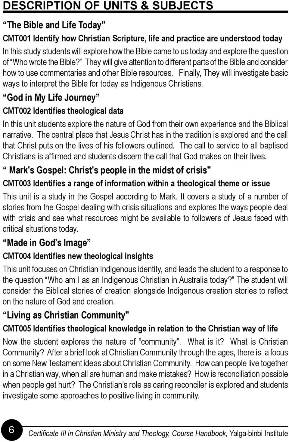 Finally, They will investigate basic ways to interpret the Bible for today as Indigenous Christians.