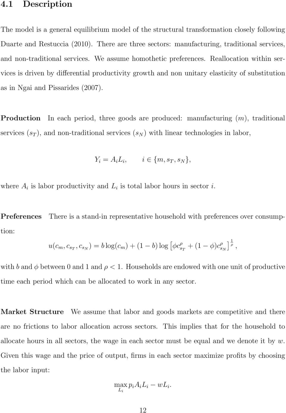 Reallocation within services is driven by differential productivity growth and non unitary elasticity of substitution as in Ngai and Pissarides (2007).