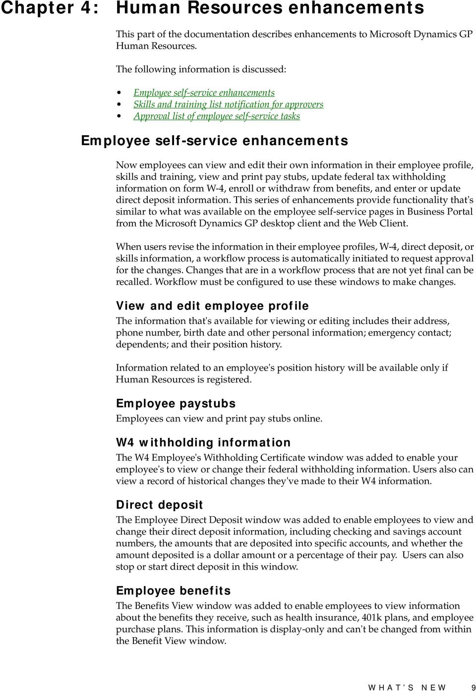 enhancements Now employees can view and edit their own information in their employee profile, skills and training, view and print pay stubs, update federal tax withholding information on form W-4,