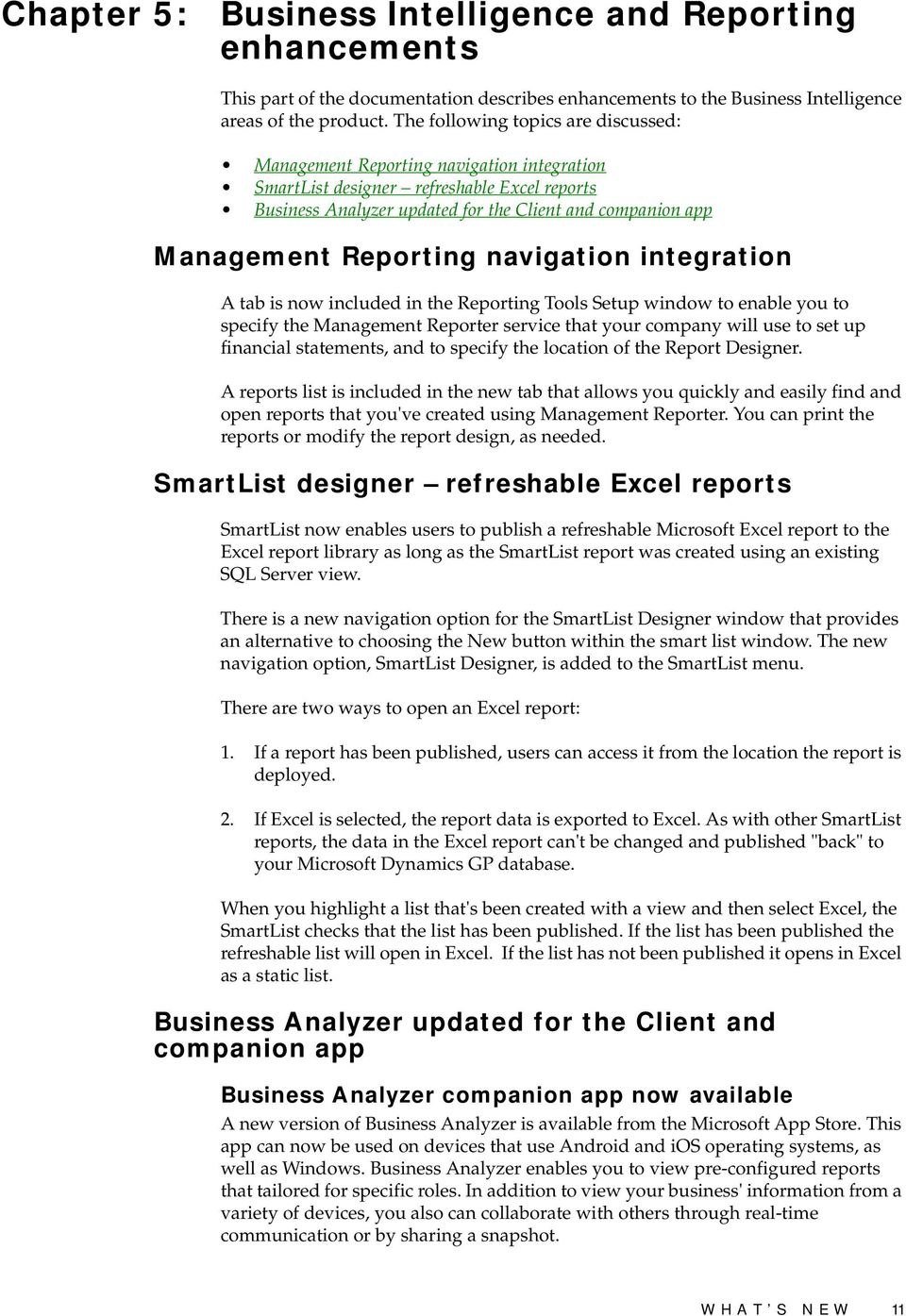Reporting navigation integration A tab is now included in the Reporting Tools Setup window to enable you to specify the Management Reporter service that your company will use to set up financial