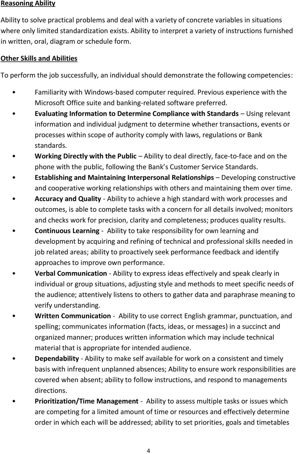 Other Skills and Abilities To perform the job successfully, an individual should demonstrate the following competencies: Familiarity with Windows-based computer required.