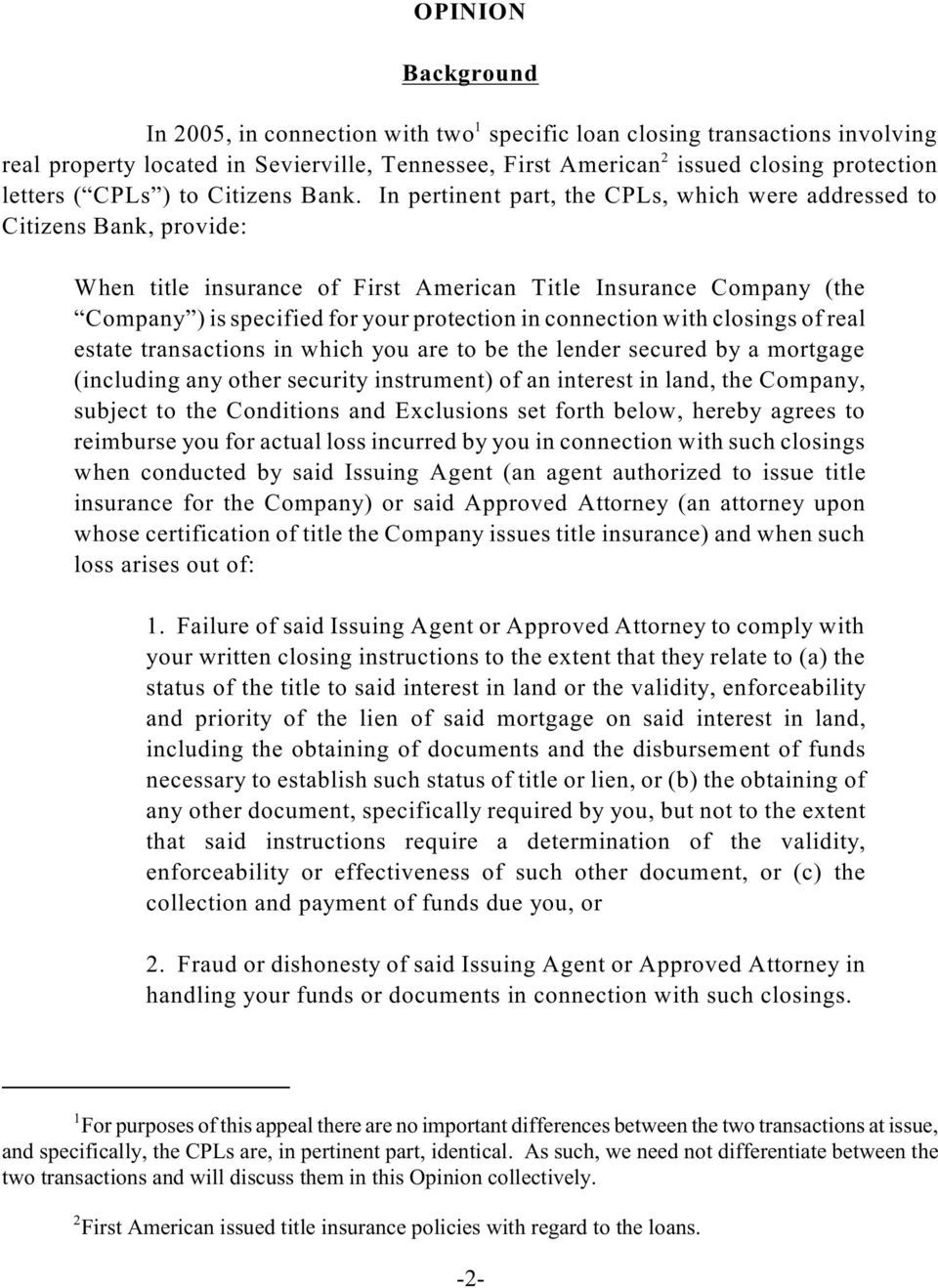In pertinent part, the CPLs, which were addressed to Citizens Bank, provide: When title insurance of First American Title Insurance Company (the Company ) is specified for your protection in