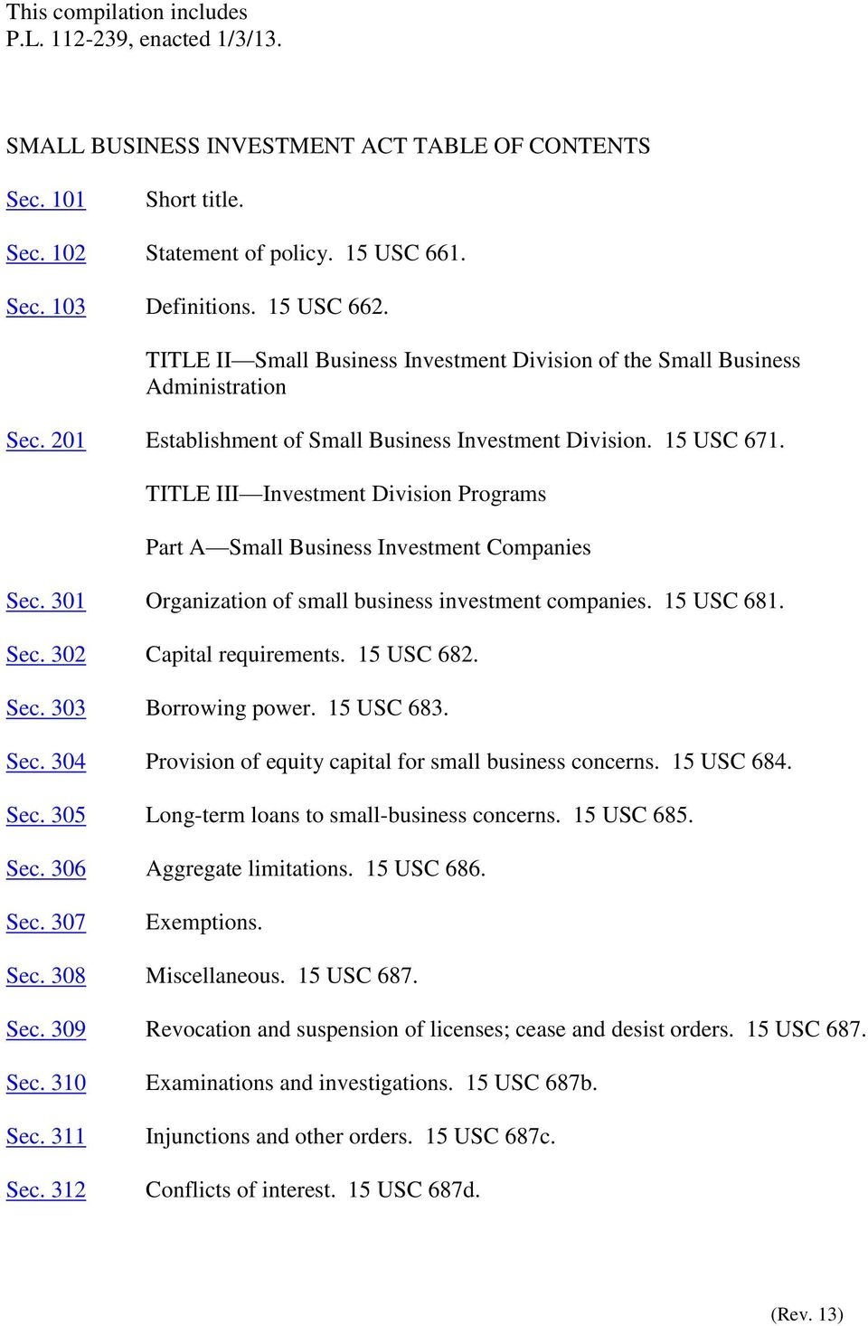 TITLE III Investment Division Programs Part A Small Business Investment Companies Sec. 301 Organization of small business investment companies. 15 USC 681. Sec. 302 Capital requirements. 15 USC 682.