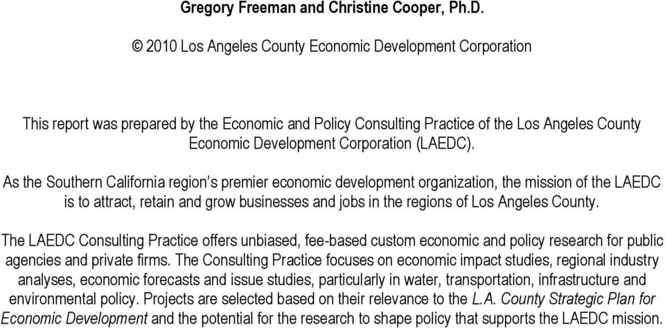 As the Southern California region s premier economic development organization, the mission of the LAEDC is to attract, retain and grow businesses and jobs in the regions of Los Angeles County.