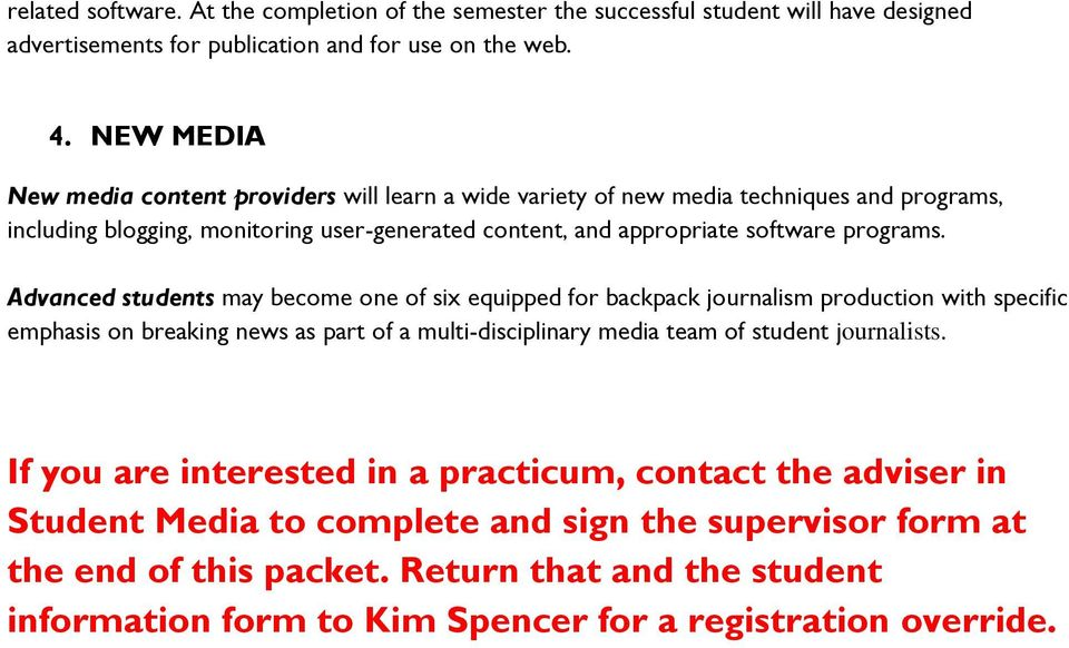 Advanced students may becme ne f six equipped fr backpack jurnalism prductin with specific emphasis n breaking news as part f a multi-disciplinary media team f student jurnalists.