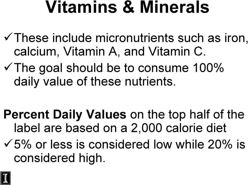 The goal should be to consume 100% daily value of these nutrients.
