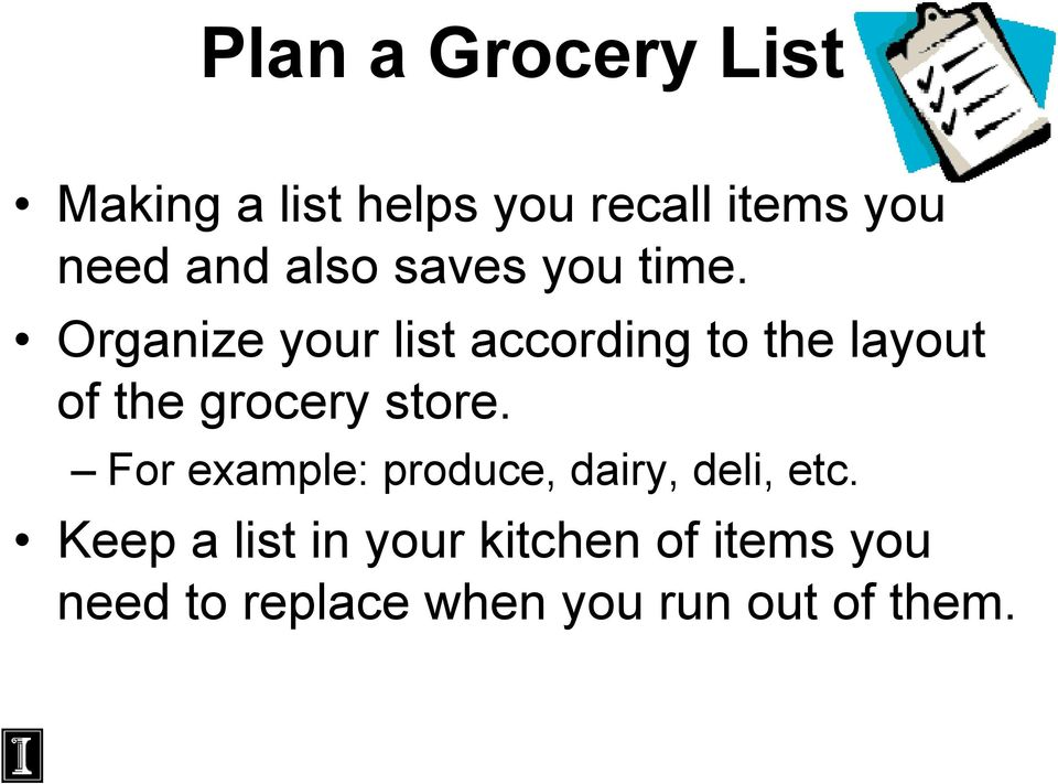 Organize your list according to the layout of the grocery store.