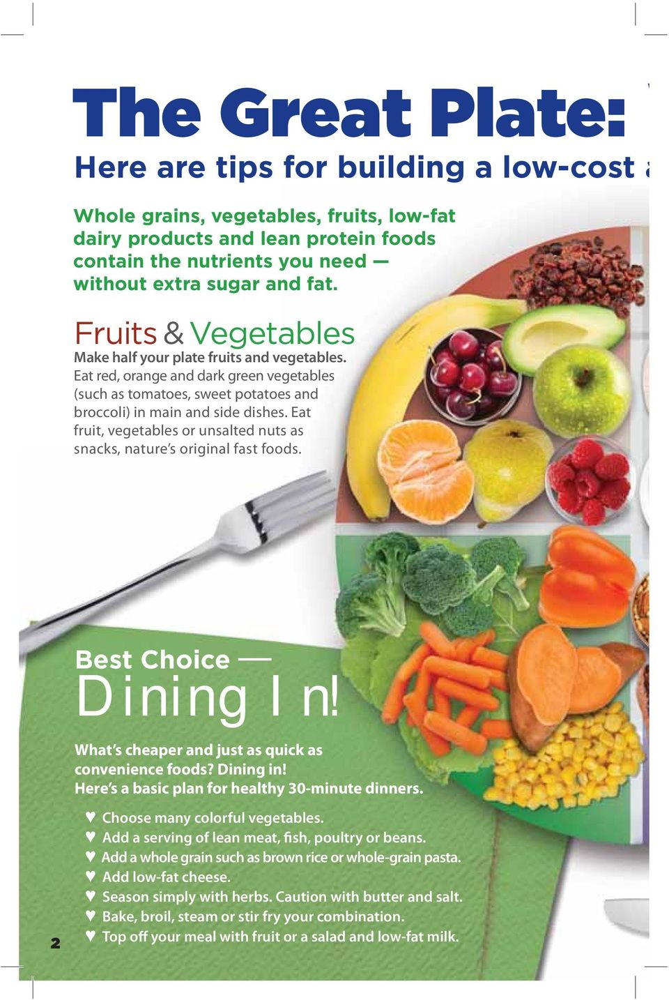 Eat fruit, vegetables or unsalted nuts as snacks, nature s original fast foods. Best Choice Dining In! What s cheaper and just as quick as convenience foods? Dining in!